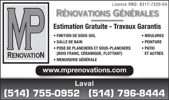 M P Renovation (514-796-8444) - Annonce illustrée======= - Licence RBQ: 8317-7220-04 Rénovations Générales Estimation Gratuite - Travaux Garantis FINITION DE SOUS-SOL MOULURES SALLE DE BAIN PEINTURE POSE DE PLANCHERS ET SOUS-PLANCHERS PATIO (BOIS FRANC, CÉRAMIQUE, FLOTTANT) ET AUTRES RenovatioN MENUISERIE GÉNÉRALE www.mprenovations.com Laval )( )( 514 796-8444514 755-0952