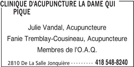 Clinique D'Acupuncture La Dame Qui Pique (418-548-8240) - Annonce illustrée======= - Julie Vandal, Acupuncteure Fanie Tremblay-Cousineau, Acupuncteure Membres de l'O.A.Q. --------- 418 548-8240 2810 De La Salle Jonquière CLINIQUE D'ACUPUNCTURE LA DAME QUI PIQUE