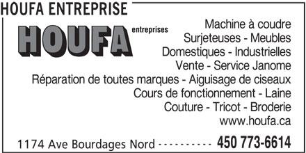 Houfa Entreprise (450-773-6614) - Annonce illustrée======= - HOUFA ENTREPRISE Machine à coudre Surjeteuses - Meubles Domestiques - Industrielles Vente - Service Janome Réparation de toutes marques - Aiguisage de ciseaux Cours de fonctionnement - Laine Couture - Tricot - Broderie www.houfa.ca ---------- 450 773-6614 1174 Ave Bourdages Nord