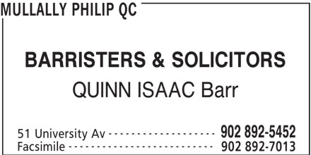Philip Mullally QC (902-892-5452) - Display Ad - MULLALLY PHILIP QC BARRISTERS & SOLICITORS QUINN ISAAC Barr ------------------- 902 892-5452 51 University Av -------------------------- Facsimile 902 892-7013