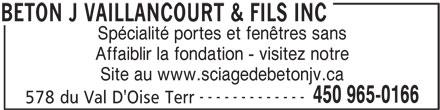 Béton J. Vaillancourt & Fils Inc (450-965-0166) - Annonce illustrée======= - Spécialité portes et fenêtres sans Affaiblir la fondation - visitez notre Site au www.sciagedebetonjv.ca ------------- 450 965-0166 578 du Val D'Oise Terr BETON J VAILLANCOURT & FILS INC