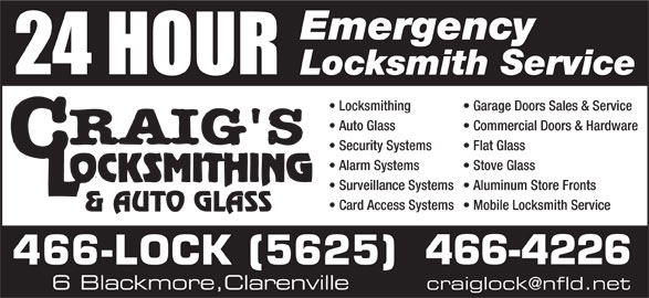 Craig's Self Storage (709-466-5625) - Display Ad - 6 Blackmore,Clarenville Locksmithing Garage Doors Sales & Service Auto Glass Commercial Doors & Hardware Security Systems Flat Glass Alarm Systems Stove Glass Surveillance Systems  Aluminum Store Fronts Card Access Systems  Mobile Locksmith Service 466-4226 466-LOCK (5625) Emergency Locksmith Service