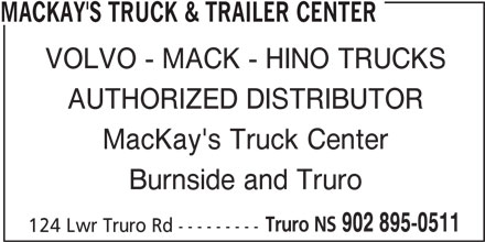 MacKay's Truck & Trailer Center (902-895-0511) - Display Ad - MACKAY'S TRUCK & TRAILER CENTER VOLVO - MACK - HINO TRUCKS AUTHORIZED DISTRIBUTOR MacKay's Truck Center Burnside and Truro Truro NS 902 895-0511 124 Lwr Truro Rd ---------
