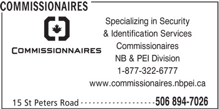 Canadian Corps Of Commissionaires (902-894-7026) - Display Ad - Specializing in Security & Identification Services Commissionaires NB & PEI Division 1-877-322-6777 www.commissionaires.nbpei.ca ------------------- 506 894-7026 15 St Peters Road COMMISSIONAIRES