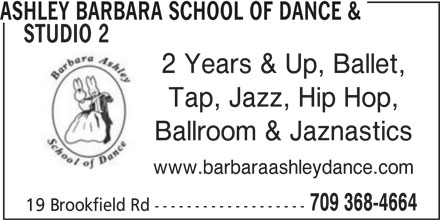 Ashley Barbara School Of Dance & Studio 2 (709-368-4664) - Display Ad - STUDIO 2 ASHLEY BARBARA SCHOOL OF DANCE & 2 Years & Up, Ballet, Tap, Jazz, Hip Hop, Ballroom & Jaznastics www.barbaraashleydance.com 709 368-4664 19 Brookfield Rd -------------------