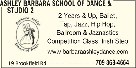 Ashley Barbara School Of Dance & Studio 2 (709-368-4664) - Display Ad - www.barbaraashleydance.com 709 368-4664 19 Brookfield Rd ------------------- Competition Class, Irish Step ASHLEY BARBARA SCHOOL OF DANCE & STUDIO 2 2 Years & Up, Ballet, Tap, Jazz, Hip Hop, Ballroom & Jaznastics