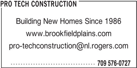Pro Tech Construction (709-576-0727) - Display Ad - Building New Homes Since 1986 www.brookfieldplains.com ---------------------------------- 709 576-0727 PRO TECH CONSTRUCTION