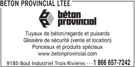 Béton Provincial Ltée (819-376-7465) - Annonce illustrée======= - BETON PROVINCIAL LTEE Tuyaux de béton/regards et puisards Glissière de sécurité (vente et location) Ponceaux et produits spéciaux www.betonprovincial.com --- 1 866 657-7242 9180 Boul Industriel Trois-Rivières