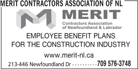 Merit Contractors Association of NL (709-576-3748) - Display Ad - EMPLOYEE BENEFIT PLANS FOR THE CONSTRUCTION INDUSTRY www.merit-nl.ca 709 576-3748 213-446 Newfoundland Dr ---------- MERIT CONTRACTORS ASSOCIATION OF NL