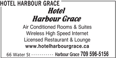 Hotel Harbour Grace (709-596-5156) - Annonce illustrée======= - HOTEL HARBOUR GRACE Air Conditioned Rooms & Suites Wireless High Speed Internet Licensed Restaurant & Lounge www.hotelharbourgrace.ca ----------- Harbour Grace 709 596-5156 66 Water St