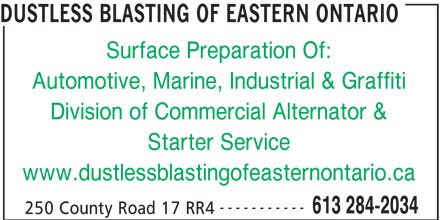 Commercial Alternator & Starter Service (613-284-2034) - Display Ad - Surface Preparation Of: Automotive, Marine, Industrial & Graffiti Division of Commercial Alternator & Starter Service www.dustlessblastingofeasternontario.ca ----------- 613 284-2034 250 County Road 17 RR4 DUSTLESS BLASTING OF EASTERN ONTARIO