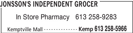 Jonsson's Independent Grocer (613-258-5966) - Display Ad - In Store Pharmacy   613 258-9283 -------------- Kemp 613 258-5966 Kemptville Mall JONSSON'S INDEPENDENT GROCER In Store Pharmacy   613 258-9283 -------------- Kemp 613 258-5966 Kemptville Mall JONSSON'S INDEPENDENT GROCER