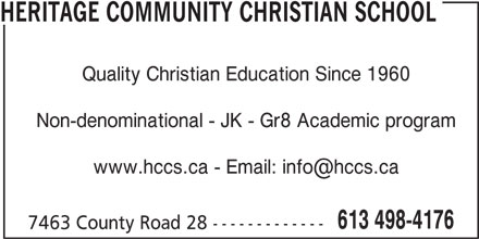 Heritage Community Christian School (613-498-4176) - Display Ad - HERITAGE COMMUNITY CHRISTIAN SCHOOL Quality Christian Education Since 1960 Non-denominational - JK - Gr8 Academic program 613 498-4176 7463 County Road 28 -------------