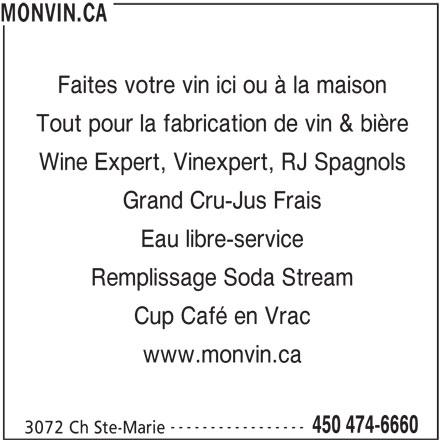 Monvin Ca Inc (450-474-6660) - Annonce illustrée======= - MONVIN.CA Faites votre vin ici ou à la maison Tout pour la fabrication de vin & bière Wine Expert, Vinexpert, RJ Spagnols Grand Cru-Jus Frais Eau libre-service Remplissage Soda Stream Cup Café en Vrac www.monvin.ca ----------------- 450 474-6660 3072 Ch Ste-Marie