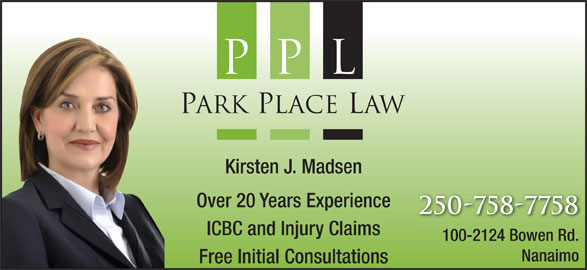 Park Place Law (250-758-7758) - Display Ad - Kirsten J. Madsen Over 20 Years Experience 250-758-7758 ICBC and Injury Claims 100-2124 Bowen Rd. Nanaimo Free Initial Consultations