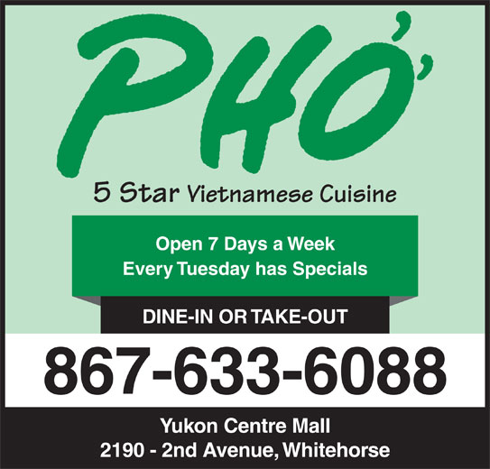 Pho 5 Star Vietnamese Cuisine (867-633-6088) - Display Ad - 5 Star Vietnamese Cuisine Open 7 Days a Week Every Tuesday has Specials DINE-IN OR TAKE-OUT 867-633-6088 Yukon Centre Mall 2190 - 2nd Avenue, Whitehorse