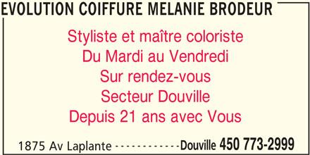 Évolution Coiffure (450-773-2999) - Annonce illustrée======= - Styliste et maître coloriste Du Mardi au Vendredi Sur rendez-vous Secteur Douville Depuis 21 ans avec Vous ------------ Douville 450 773-2999 1875 Av Laplante EVOLUTION COIFFURE MELANIE BRODEUR EVOLUTION COIFFURE MELANIE BRODEUR