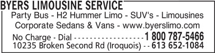 Byers Limousine Service (613-652-1084) - Display Ad - BYERS LIMOUSINE SERVICE Party Bus - H2 Hummer Limo - SUV's - Limousines Corporate Sedans & Vans - www.byerslimo.com 1 800 787-5466 No Charge - Dial ------------------ 10235 Broken Second Rd (Iroquois) -- 613 652-1084
