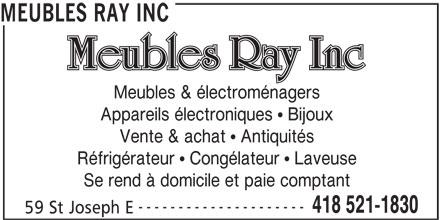 Meubles Ray Inc (418-521-1830) - Annonce illustrée======= - Meubles & électroménagers Appareils électroniques   Bijoux Vente & achat   Antiquités Réfrigérateur   Congélateur   Laveuse Se rend à domicile et paie comptant --------------------- 418 521-1830 59 St Joseph E MEUBLES RAY INC
