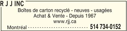 R J J Inc (514-734-0152) - Annonce illustrée======= - R J J INC Boîtes de carton recyclé - neuves - usagées Achat & Vente - Depuis 1967 www.rjj.ca -------------------------- 514 734-0152 Montréal