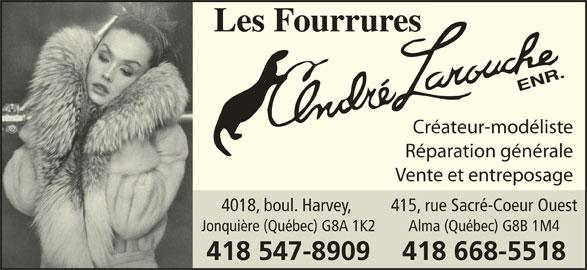 Les Fourrures André Larouche Enr (418-547-8909) - Annonce illustrée======= - 418 668-5518418 547-8909 Alma (Québec) G8B 1M4Jonquière (Québec) G8A 1K2 Créateur-modéliste Réparation générale Vente et entreposage 415, rue Sacré-Coeur Ouest4018, boul. Harvey,