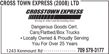 Cross Town Express (2008) Ltd (709-579-3177) - Display Ad - Cars/Flatbed/Box Trucks Locally Owned & Proudly Serving You For Over 25 Years ---------------- 709 579-3177 1243 Kenmount Rd CROSS TOWN EXPRESS (2008) LTD Dangerous Goods Cert.