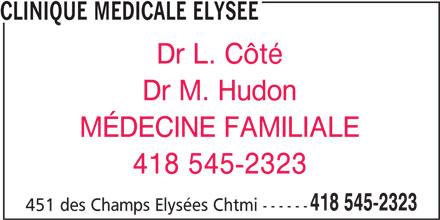 Clinique Médicale Elysée (418-545-2323) - Annonce illustrée======= - CLINIQUE MEDICALE ELYSEE Dr L. Côté Dr M. Hudon MÉDECINE FAMILIALE 451 des Champs Elysées Chtmi ------ 418 545-2323