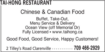 Tai-Hong Restaurant (709-466-2929) - Annonce illustrée======= - TAI-HONG RESTAURANT Chinese & Canadian Food Buffet, Take-Out, Menu Service & Delivery Ocean View (off Memorial Dr) Fully Licensed  www.taihong.ca Good Food, Good Service, Happy Customers! 709 466-2929 2 Tilley's Road Clarenville -----------