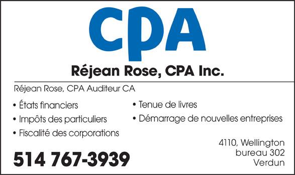 Rejean Rose CPA (514-767-3939) - Annonce illustrée======= - Réjean Rose, CPA Auditeur CA Tenue de livres États financiers Démarrage de nouvelles entreprises Impôts des particuliers Fiscalité des corporations 4110, Wellington bureau 302 Verdun 514 767-3939 Réjean Rose, CPA Inc.