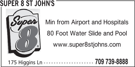 Super 8 St. John's (709-739-8888) - Annonce illustrée======= - SUPER 8 ST JOHN'S Min from Airport and Hospitals 80 Foot Water Slide and Pool www.super8stjohns.com 709 739-8888 175 Higgins Ln --------------------