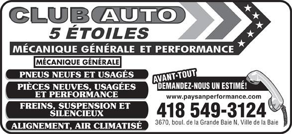 Club Auto 5 Étoiles (418-549-3124) - Annonce illustrée======= - 3670, boul. de la Grande Baie N, Ville de la Baie ALIGNEMENT, AIR CLIMATISÉ PIÈCES NEUVES, USAGÉES AVANT TOUTAVANT TOUTDEMANDEZ-NOUS UN ESTIMÉ!418 549-3124 ET PERFORMANCE www.paysanperformance.com FREINS, SUSPENSION ET SILENCIEUX MÉCANIQUE GÉNÉRALE PNEUS NEUFS ET USAGÉS