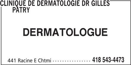 Clinique De Dermatologie Dr Gilles Patry (418-543-4473) - Annonce illustrée======= - CLINIQUE DE DERMATOLOGIE DR GILLES PATRY DERMATOLOGUE 418 543-4473 441 Racine E Chtmi ----------------