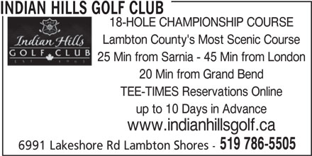 Indian Hills Golf Club (519-786-5505) - Display Ad - INDIAN HILLS GOLF CLUB 18-HOLE CHAMPIONSHIP COURSE Lambton County's Most Scenic Course 20 Min from Grand Bend TEE-TIMES Reservations Online up to 10 Days in Advance www.indianhillsgolf.ca 519 786-5505 6991 Lakeshore Rd Lambton Shores - 25 Min from Sarnia - 45 Min from London