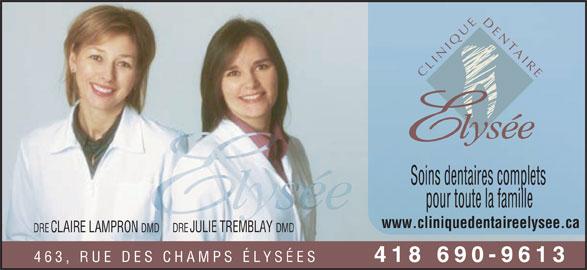 Clinique Dentaire Elysée (418-690-9613) - Annonce illustrée======= - ED NE IQ AT LIN ERI Soins dentaires complets pour toute la famille www.cliniquedentaireelysee.ca DREJULIE TREMBLAY DMD DRECLAIRE LAMPRON DMD 463, RUE DES CHAMPS É LYSÉES 418 690-9613