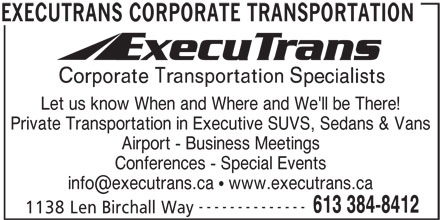 ExecuTrans Corporate Transportation Specialistes (613-384-8412) - Display Ad - Let us know When and Where and We'll be There! Private Transportation in Executive SUVS, Sedans & Vans Airport - Business Meetings Conferences - Special Events -------------- 613 384-8412 1138 Len Birchall Way EXECUTRANS CORPORATE TRANSPORTATION