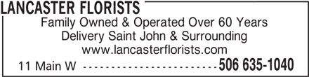 Lancaster Florists (506-635-1040) - Display Ad - LANCASTER FLORISTS Family Owned & Operated Over 60 Years Delivery Saint John & Surrounding www.lancasterflorists.com 506 635-1040 11 Main W  ------------------------