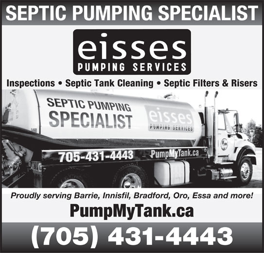 Eisses Pumping Services (705-431-4443) - Display Ad - Inspections   Septic Tank Cleaning   Septic Filters & Risers Proudly serving Barrie, Innisfil, Bradford, Oro, Essa and more! PumpMyTank.ca 705 431-4443