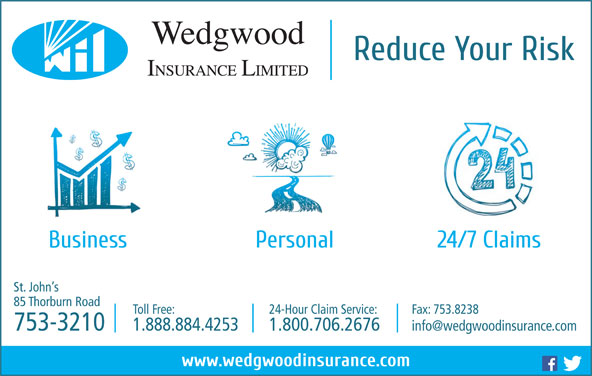Wedgwood Insurance (709-753-3210) - Display Ad - St. John s 85 Thorburn Road Toll Free: 24-Hour Claim Service: Fax: 753.8238 753-3210 1.888.884.4253 1.800.706.2676