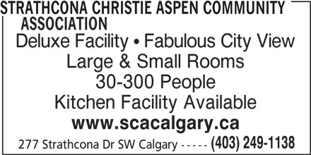 Strathcona Christie Aspen Community Association (403-249-1138) - Display Ad - (403) 249-1138 277 Strathcona Dr SW Calgary ----- STRATHCONA CHRISTIE ASPEN COMMUNITY ASSOCIATION Deluxe Facility  Fabulous City View Large & Small Rooms 30-300 People Kitchen Facility Available www.scacalgary.ca