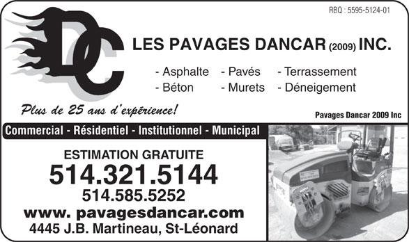 Les Pavages Dancar 2009 Inc (514-585-5252) - Annonce illustrée======= - RBQ : 5595-5124-01 LES PAVAGES DANCAR (2009) INC. - Asphalte- Pavés - Terrassement - Béton - Murets - Déneigement Plus de 25 ans d expérience! Pavages Dancar 2009 Inc Commercial - Résidentiel - Institutionnel - Municipal ESTIMATION GRATUITE 514.321.5144 514.585.5252 www. pavagesdancar.com 4445 J.B. Martineau, St-Léonard