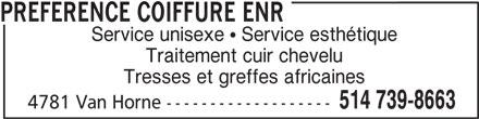Préférence Coiffure Enr (514-739-8663) - Annonce illustrée======= - PREFERENCE COIFFURE ENR 514 739-8663 4781 Van Horne ------------------- Service unisexe  Service esthétique Traitement cuir chevelu Tresses et greffes africaines