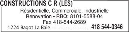 Les Constructions C R (418-544-0346) - Annonce illustrée======= - CONSTRUCTIONS C R (LES) Résidentielle, Commerciale, Industrielle Rénovation ! RBQ: 8101-5588-04 Fax 418-544-2689 418 544-0346 1224 Bagot La Baie -----------------