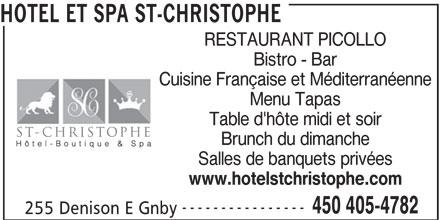 Hotel et Spa St-Christophe (450-405-4782) - Annonce illustrée======= - HOTEL ET SPA ST-CHRISTOPHE RESTAURANT PICOLLO Bistro - Bar Cuisine Française et Méditerranéenne Menu Tapas Table d'hôte midi et soir Brunch du dimanche Salles de banquets privées www.hotelstchristophe.com ---------------- 450 405-4782 255 Denison E Gnby