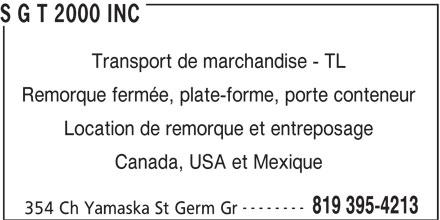 S G T 2000 Inc (819-395-4213) - Annonce illustrée======= - Remorque fermée, plate-forme, porte conteneur Location de remorque et entreposage Canada, USA et Mexique -------- 819 395-4213 354 Ch Yamaska St Germ Gr S G T 2000 INC Transport de marchandise - TL