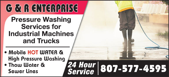 G & R Enterprises (807-577-4595) - Display Ad - Pressure Washing Services for Industrial Machines and Trucks Mobile HOT WATER & High Pressure Washing Thaw Water & 24 Hour 807-577-4595 Sewer Lines Service