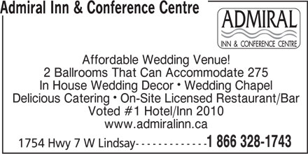 Admiral Inn & Conference Centre (705-328-1743) - Annonce illustrée======= - Admiral Inn & Conference Centre Affordable Wedding Venue! 2 Ballrooms That Can Accommodate 275 In House Wedding Decor Wedding Chapel Delicious Catering On-Site Licensed Restaurant/Bar Voted #1 Hotel/Inn 2010 www.admiralinn.ca 1 866 328-1743 1754 Hwy 7 W Lindsay -------------