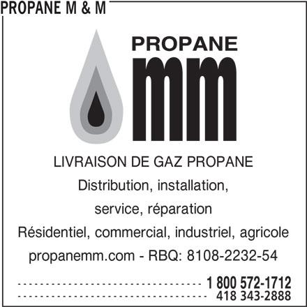 Propane M & M (418-343-2888) - Annonce illustrée======= - propanemm.com - RBQ: 8108-2232-54 --------------------------------- 1 800 572-1712 ---------------------------------- 418 343-2888 PROPANE M & M LIVRAISON DE GAZ PROPANE Distribution, installation, service, réparation Résidentiel, commercial, industriel, agricole