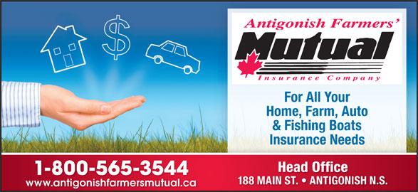 Antigonish Farmers' Mutual Insurance Co (902-863-3544) - Display Ad - For All Your Home, Farm, Auto & Fishing Boats Head Office 1-800-565-3544 188 MAIN ST.   ANTIGONISH N.S. www.antigonishfarmersmutual.cawww.antigonishfarmersmutual.ca Insurance Needs