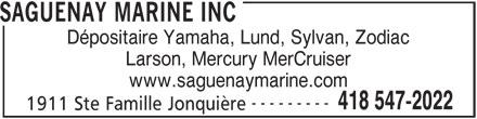 Saguenay Marine Inc (418-547-2022) - Annonce illustrée======= - Dépositaire Yamaha, Lund, Sylvan, Zodiac Larson, Mercury MerCruiser www.saguenaymarine.com --------- 418 547-2022 1911 Ste Famille Jonquière SAGUENAY MARINE INC
