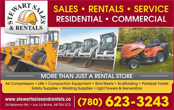 Stewart Sales & Rentals (780-623-3243) - Display Ad - 24 Nipewon Rd.   Lac La Biche, AB T0A 2C0 623-3243 SALES   RENTALS   SERVICESALES   RENTALS   SERVICE RESIDENTIAL   COMMERCIALRESIDENTIAL   COMMERCIAL MORE THAN JUST A RENTAL STORE Air Compressors   Lifts   Compaction Equipment   Skid Steers   Scaffolding   Portable Toilets Safety Supplies   Welding Supplies   Light Towers & Generators www.stewartsalesandrentals.ca 780